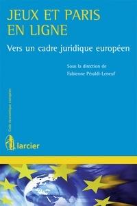 Fabienne Peraldi-Leneuf - Jeux et paris en ligne - Vers un cadre juridique européen.