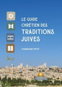 Fabienne Petit - Guide chrétien des traditions juives.