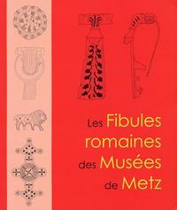 Fabienne Pietruk - Les Fibules romaines des Musées de Metz.