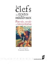 Fabienne Pomel - Les clefs des textes médiévaux - Pouvoir, savoir et interprétation.