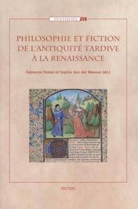 Fabienne Pomel et Sophie Van der Meeren - Philosophie et fiction de l'Antiquité tardive à la Renaissance.