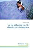 Fabienne Quintin - La vie et l'autre vie. Un chemin vers le bonheur.