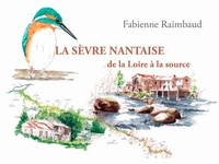 Fabienne Raimbaud - La Sèvre nantaise de la Loire à la source.