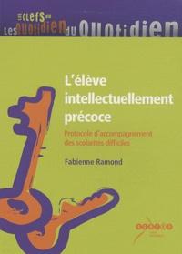 Fabienne Ramond - L'élève intellectuellement précoce - Protocole d'accompagnement des scolarités difficiles.