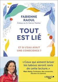 Fabienne Raoul - Tout est lié - Et si l'eau avait une conscience ?.