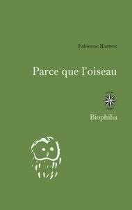 Fabienne Raphoz - Parce que l'oiseau - Carnets d'été d'une ornithophile.