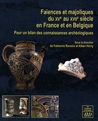 Fabienne Ravoire et Alban Horry - Faïences et majoliques du XVe au XVIIe siècle en France et en Belgique - Pour un bilan des connaissances archéologiques.