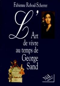 Fabienne Reboul-Scherrer - L'art de vivre au temps de George Sand.