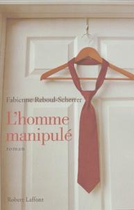 Fabienne Reboul-Scherrer - L'homme manipulé.