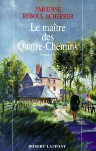 Fabienne Reboul-Scherrer - Le maître des Quatre-Chemins.
