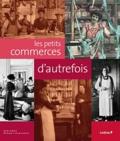 Fabienne Reboul-Scherrer - Les petits commerces d'autrefois.
