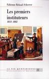 Fabienne Reboul-Scherrer - Les premiers instituteurs 1833-1882.