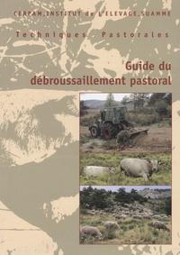 Fabienne Roudaut et Dominique Baron - Guide du débroussaillement pastoral.