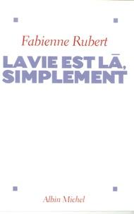 Fabienne Rubert - La vie est là, simplement.