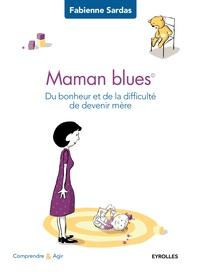 Fabienne Sardas - Maman blues - Du bonheur et de la difficulté de devenir mère.