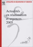 Fabienne Saulnier et  Collectif - Actualités en réanimation et urgences 2005 - XXXIIIe Congrès de la société de réanimation de langue française.