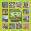 Fabienne Sébilo et Hervé Fillipetti - Guide pratique pour restaurer construire en vert.