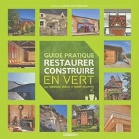 Fabienne Sébilo et Hervé Fillipetti - Guide pratique pour restaurer, construire en vert.