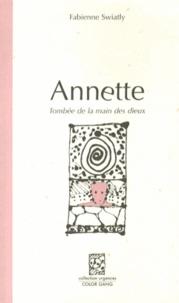 Fabienne Swiatly - Annette - Tombée de la main des dieux.