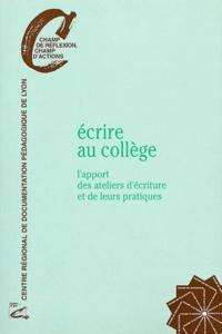 Fabienne Swiatly et Marie Mas - Ecrire au collège - L'apport des ateliers d'écriture et de leurs pratiques.