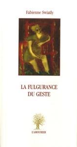 Fabienne Swiatly - La fulgurence du geste.