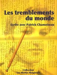Fabienne Swiatly et Patrick Chamoiseau - Les tremblements du monde - Ecrire avec Patrick Chamoiseau. 1 DVD