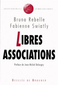 Fabienne Swiatly et Bruno Rebelle - Libres associations - Ambitions et limites du modèle associatif.