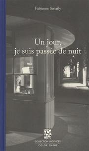 Fabienne Swiatly - Un jour, je suis passée de nuit.