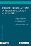 Fabienne Tainmont et Etienne Beguin - Réforme du bail à ferme en Région wallonne : 30 ans après.