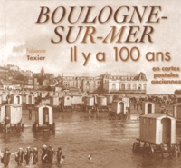 Fabienne Texier - Boulogne-sur-Mer - Il y a 100 ans en cartes postales anciennes.