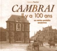 Fabienne Texier - Cambrai - Il y a 100 ans en cartes postales anciennes.