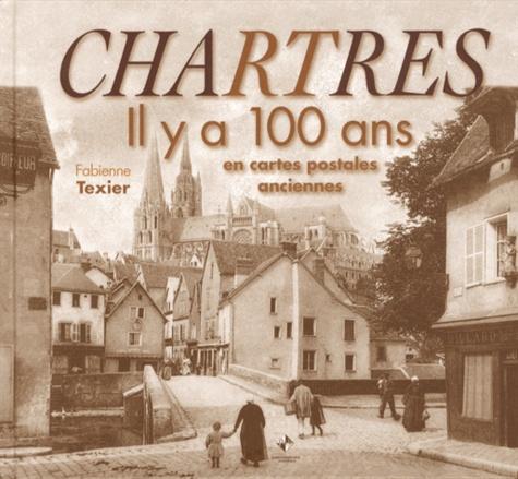Fabienne Texier - Chartres - Il y a 100 ans en cartes postales anciennes.