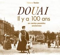 Fabienne Texier - Douai - Il y a 100 ans en cartes postales anciennes.