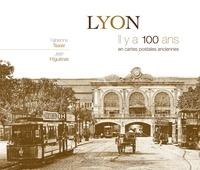 Fabienne Texier et Jean Higuéras - Lyon - Il y a 100 ans en cartes postales anciennes.