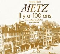 Fabienne Texier - Metz - Il y a 100 ans en cartes postales anciennes.