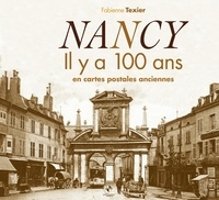 Fabienne Texier - Nancy - Il y a 100 ans en cartes postales anciennes.
