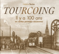Fabienne Texier - Tourcoing - il y a 100 en cartes postales anciennes.