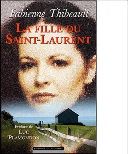 Fabienne Thibeault - La fille du Saint-Laurent.