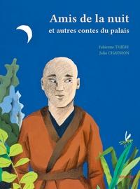 Fabienne Thiéry et Julia Chausson - Amis de la nuit - Et autres contes du palais.