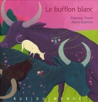 Fabienne Thiéry et Judith Gueyfier - Le bufflon blanc.