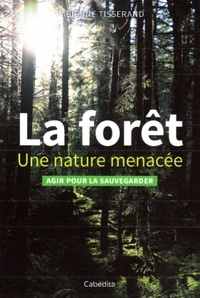 Fabienne Tisserand et Frédéric Hermann - La forêt, une nature menacée - Agir pour la sauvegarder.