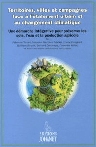 Fabienne Trolard - Territoires, villes et campagnes face à l'étalement urbain et au changement climatique - Une démarche intégrative pour préserver les sols, l'eau et la production agricole.