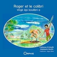 Fabienne Valérie Kristofic et Stéphanie Destin - Roger et le colibri - Edition bilingue français-créole.