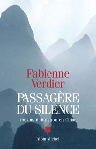 Fabienne Verdier - Passagère du silence - Dix ans d'initiation en Chine.