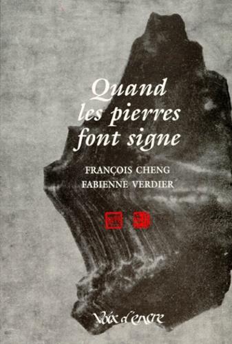 Fabienne Verdier et François Cheng - Quand les pierres font signe.