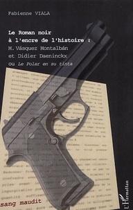 Fabienne Viala - Le Roman noir à l'encre de l'histoire - Vasquez Montalban et Didier Daenincx ou Le polar en su tinta.