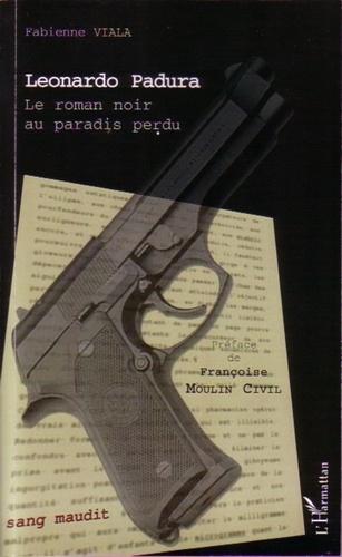 Fabienne Viala - Leonardo Padura - Le roman noir au paradis perdu.