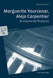 Fabienne Viala - Marguerite Yourcenar, Alejo Carpentier : écritures de l'histoire.