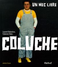 Fabienne Waks et Laurent Balandras - Coluche - Un mec libre.