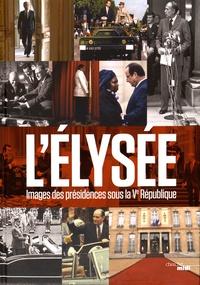 Fabienne Waks - L'Elysée - Images des présidences sous la Ve République.